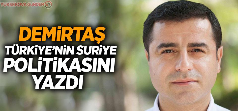 Demirtaş Türkiye'nin Suriye politikasını yazdı
