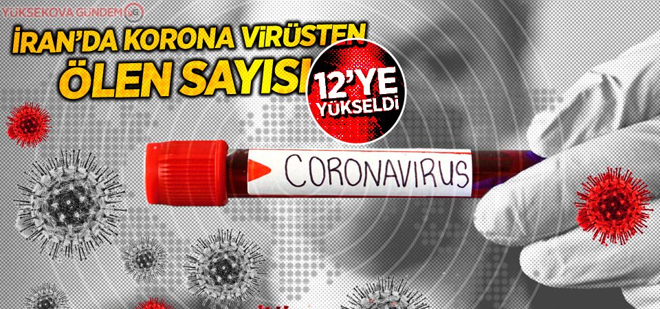 İran'da korona virüsten ölen sayısı 12'ye yükseldi