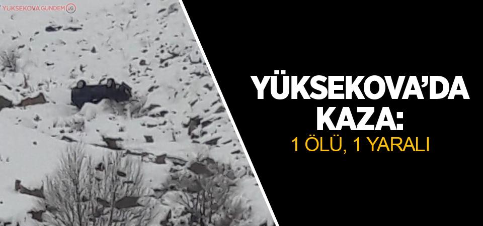 Yüksekova'da kaza: 1 ölü, 1 yaralı
