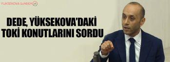 Sait Dede, Yüksekova'daki Toki Konutlarını Sordu