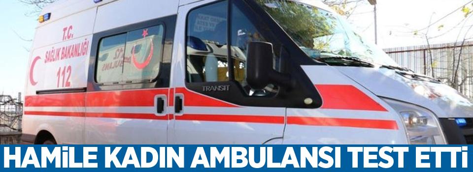 Hamile kadın ambulansı test etti