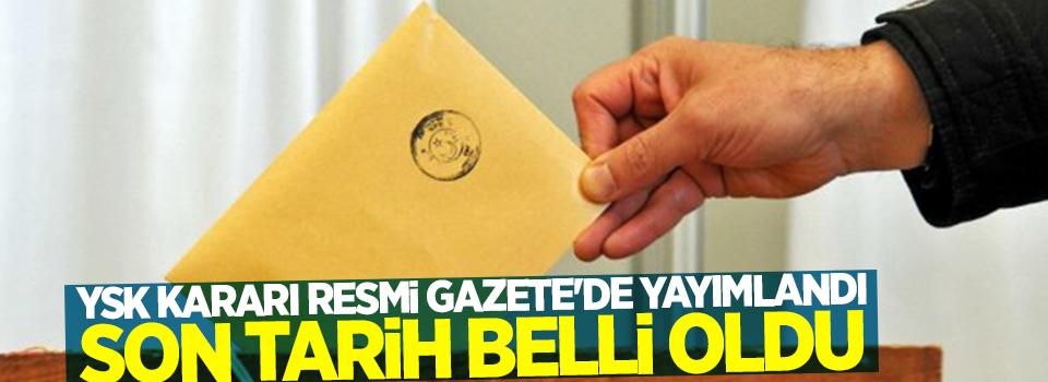 YSK kararı Resmi Gazete'de yayımlandı son tarih belli oldu