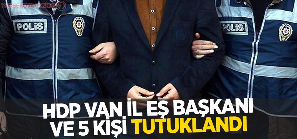 HDP Van İl Eş Başkanı ve 5 Kişi Tutuklandı