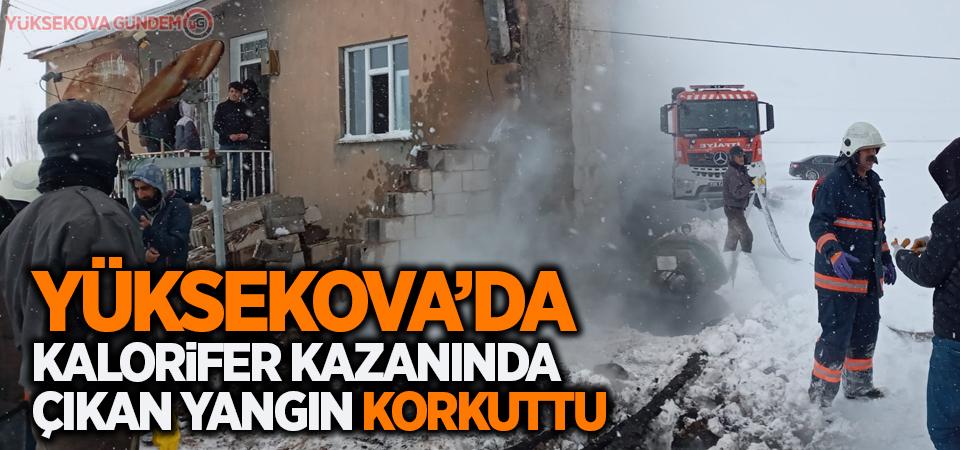 Yüksekova'da kalorifer kazanında çıkan yangın korkuttu