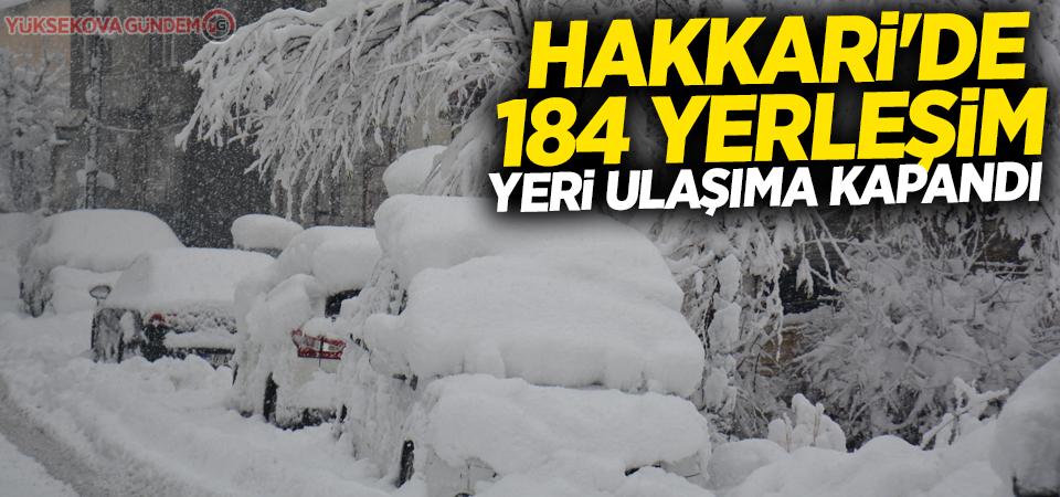 Hakkari'de 184 yerleşim yeri ulaşıma kapandı